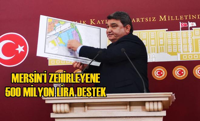 Mersin'i Zehirleyene 500 Milyon Lira Destek