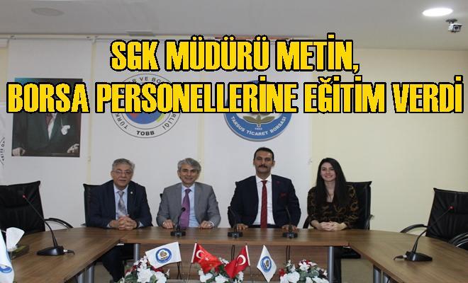 SGK Müdürü Metin, Borsa Personellerine Eğitim Verdi