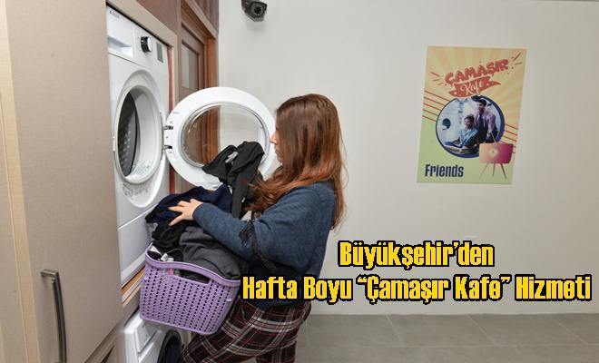 """Büyükşehir'den Hafta Boyu """"Çamaşır Kafe"""" Hizmeti"""