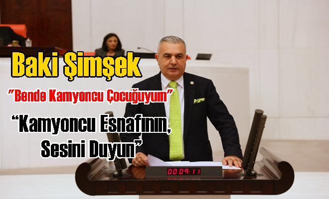 """MHP Mersin Milletvekili Baki Şimşek: """"Kamyoncu Esnafının, Sesini Duyun"""""""