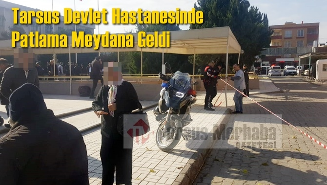 Tarsus Devlet Hastanesi'nde bir patlama meydana geldi.