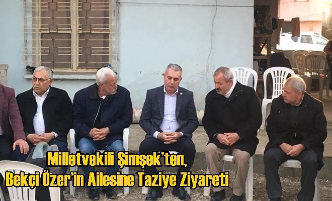 Milletvekili Şimşek'ten, Bekçi Özer'in Ailesine Taziye Ziyareti