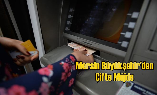Mersin Büyükşehir'den Çifte Müjde