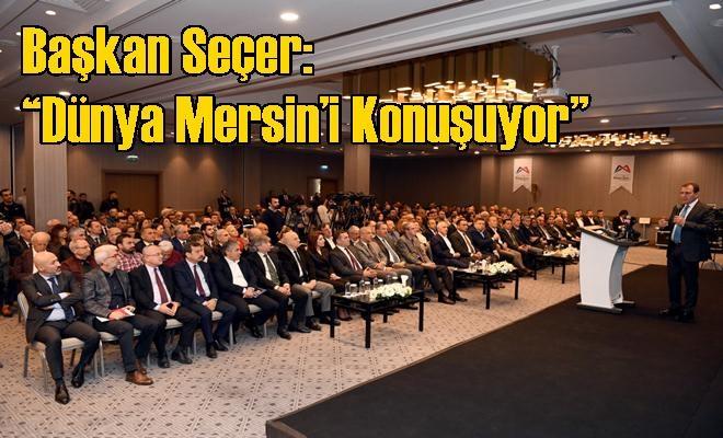 """Başkan Seçer: """"Dünya Mersin'i Konuşuyor"""""""