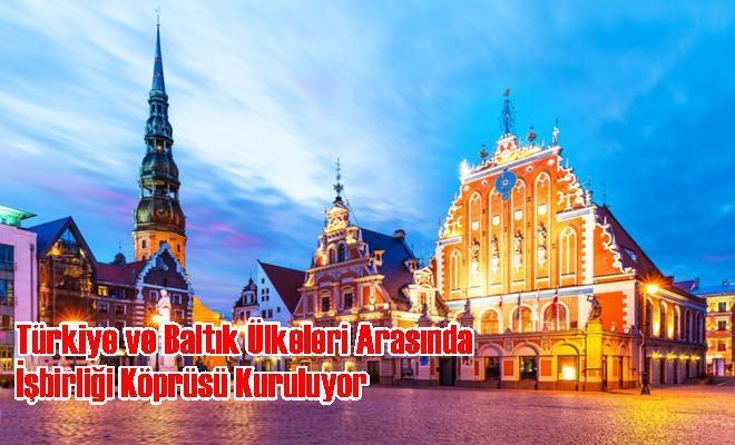 Türkiye ve Baltık Ülkeleri Arasında İşbirliği Köprüsü Kuruluyor