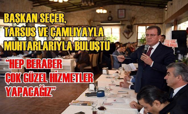 Başkan Seçer, Tarsus ve Çamlıyayla Muhtarlarıyla Buluştu