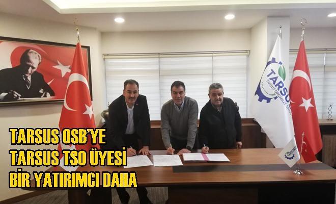 Tarsus OSB'ye Tarsus TSO Üyesi Bir Yatırımcı Daha