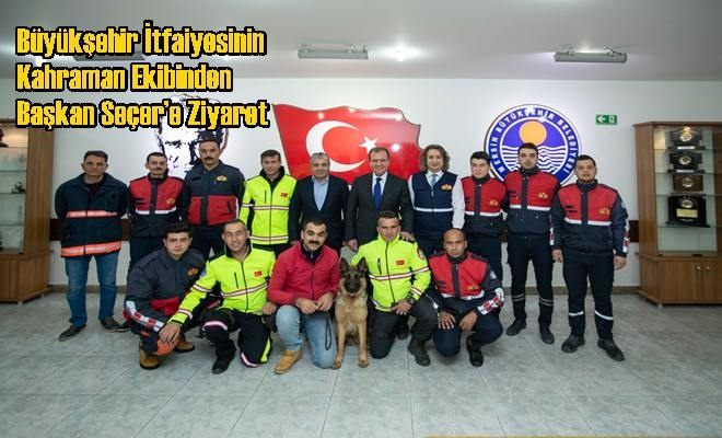 Büyükşehir İtfaiyesinin Kahraman Ekibinden Başkan Seçer'e Ziyaret