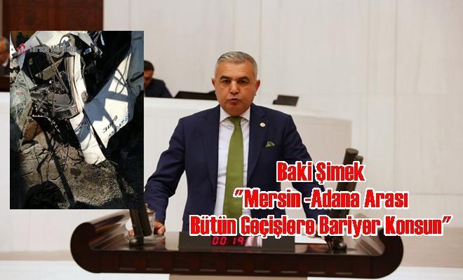 """Baki Şimek """"Mersin -Adana Arası Bütün Geçişlere Bariyer Konsun"""""""