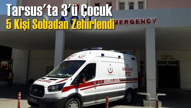 Tarsus'ta 3'ü Çocuk 5 Kişi Sobadan Zehirlendi
