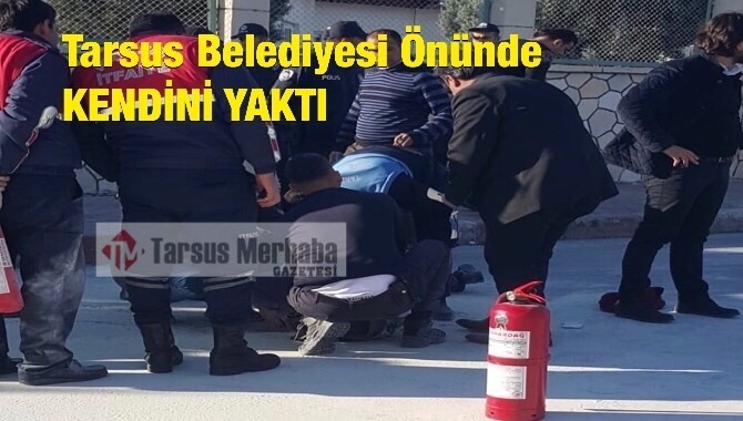 Tarsus Belediyesi Önünde Kendini Yaktı