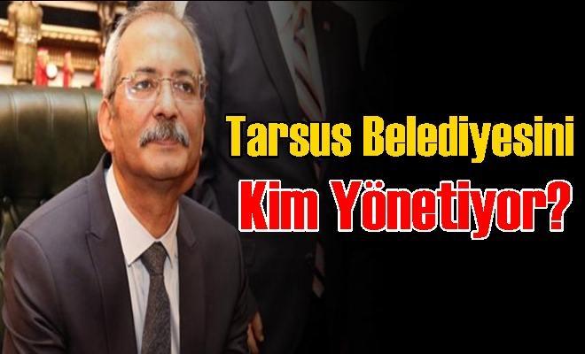 Tarsus Belediyesini Kim Yönetiyor?