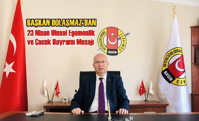 Başkan Dolaşmaz'dan 23 Nisan Ulusal Egemenlik ve Çocuk Bayramı Mesajı