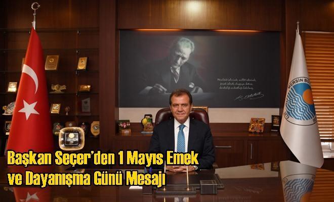 Başkan Seçer'den 1 Mayıs Emek ve Dayanışma Günü Mesajı