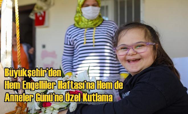 Büyükşehir'den Hem Engelliler Haftası'na Hem de Anneler Günü'ne Özel Kutlama