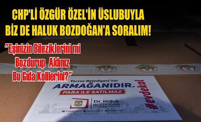 CHP'li Özgür Özel'in Üslubuyla Haluk Bozdoğan'a Biz de Soruyoruz