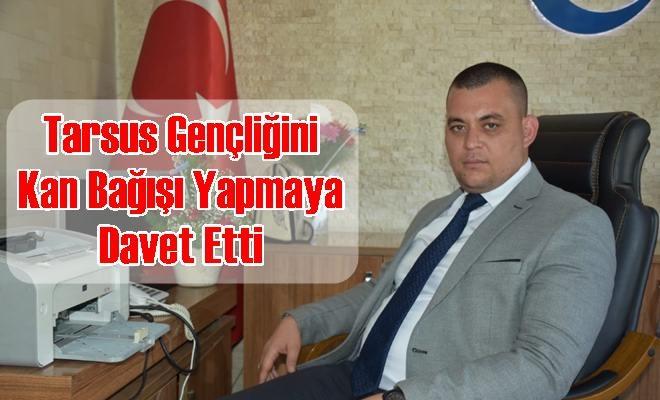 Ülkü Ocakları Başkanı Körüklü, Tarsus Gençliğini Kan Bağışı Yapmaya Davet Etti