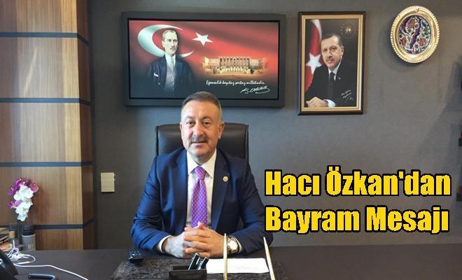Milletvekili Hacı Özkan'dan Bayram Mesajı
