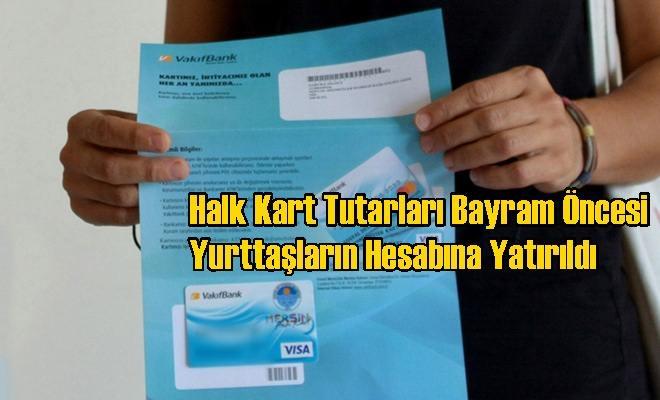 Halk Kart Tutarları Bayram Öncesi Yurttaşların Hesabına Yatırıldı