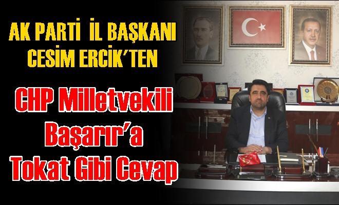 Ak Parti İl Başkanı Ercik'ten CHP Milletvekili Başarır'a Tokat Gibi Cevap