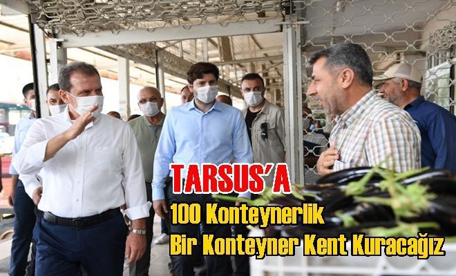 Tarsus'ta Pilot Olarak İlk Etapta 100 Konteynerlik Bir Konteyner Kent Kuracağız