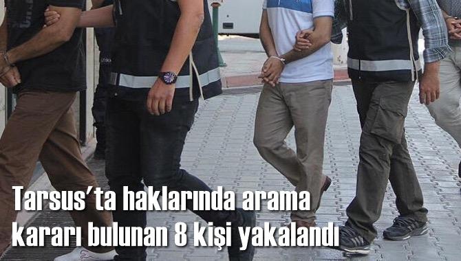 Tarsus'ta aranan 8 kişi yakalandı