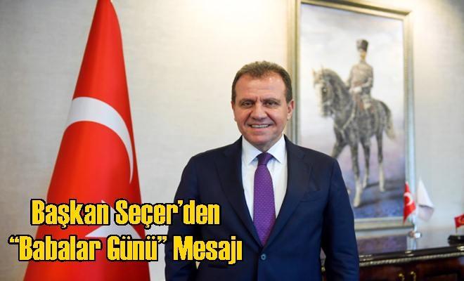 """Başkan Seçer'den """"Babalar Günü"""" Mesajı"""
