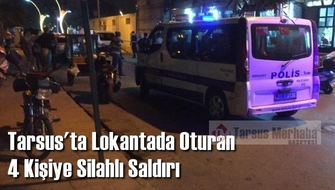 Tarsus'ta Lokantada Oturan 4 Kişiye Silahlı Saldırı