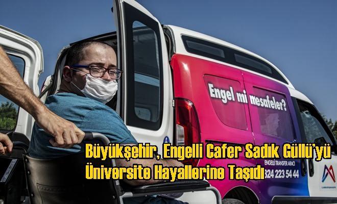 Büyükşehir, Engelli Cafer Sadık Güllü'yü Üniversite Hayallerine Taşıdı