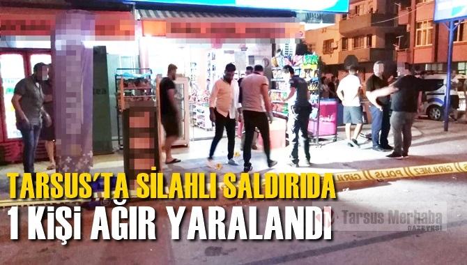 Tarsus'ta Silahlı Saldırıda 1 Kişi Ağır Yaralandı