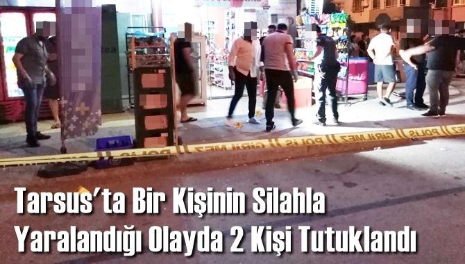 Tarsus'ta Bir Kişinin Silahla Yaralandığı Olayda 2 Kişi Tutuklandı