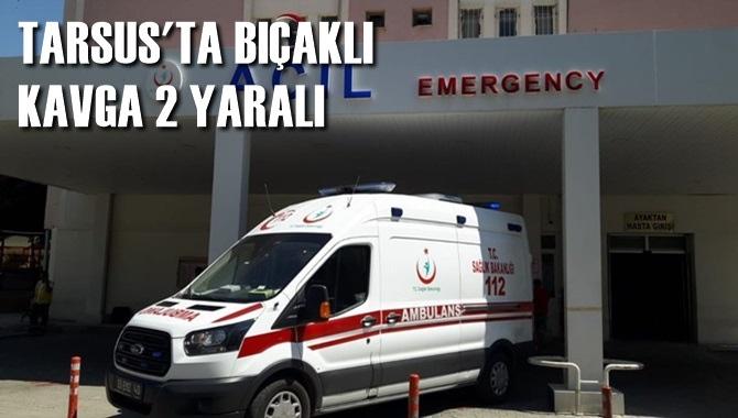 Tarsus'ta Bıçaklı Kavga 2 Yaralı