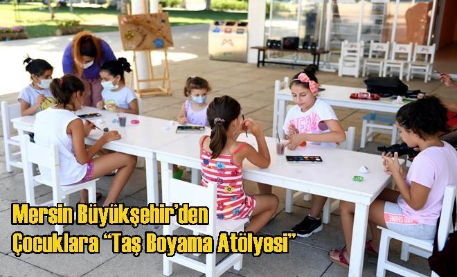 """Mersin Büyükşehir'den Çocuklara """"Taş Boyama Atölyesi"""""""