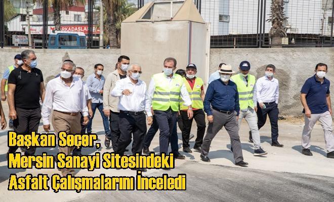 Başkan Seçer, Mersin Sanayi Sitesindeki Asfalt Çalışmalarını İnceledi