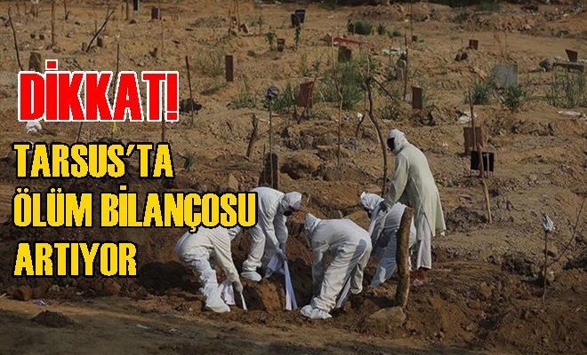 Tarsus'ta Koronavirüs Ölümleri Artıyor