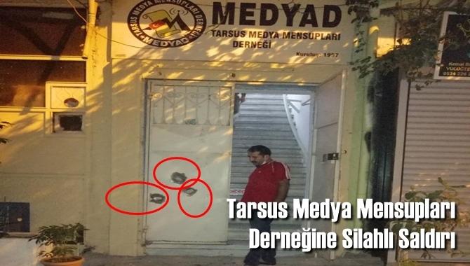 Tarsus Medya Mensupları Derneğine Silahlı Saldırı