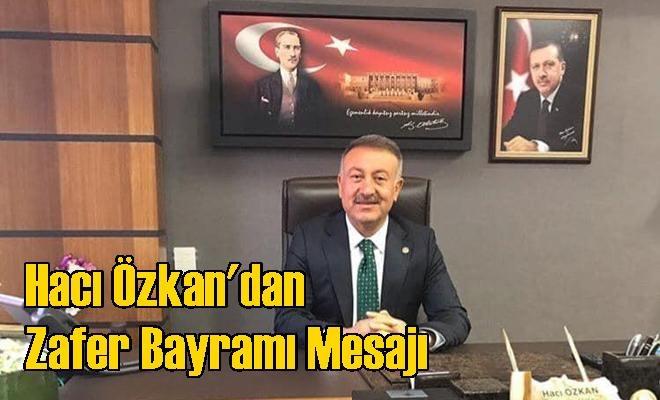Hacı Özkan'dan Zafer Bayramı Mesajı