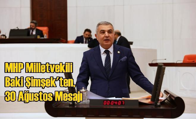 MHP Milletvekili Baki Şimşek'ten, 30 Ağustos Mesajı