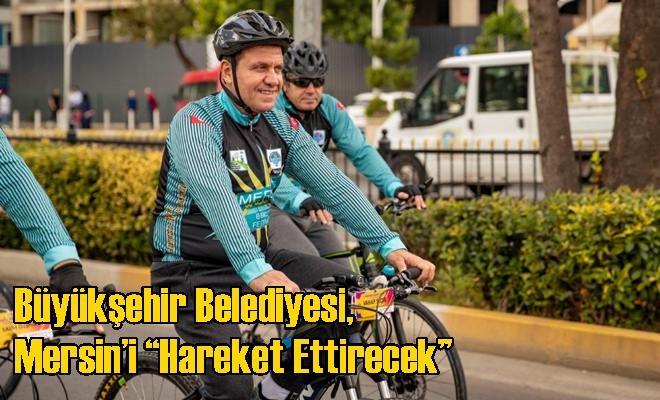 """Büyükşehir Belediyesi, Mersin'i """"Hareket Ettirecek"""""""