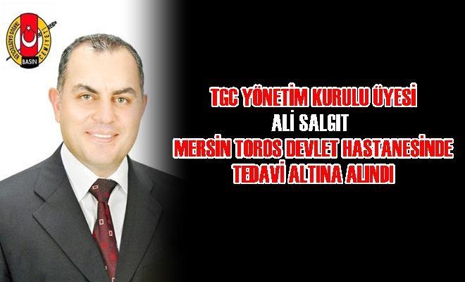 TGC Yönetim Kurulu Üyesi Ali Salgıt Mersin'de Tedavi Altına Alındı