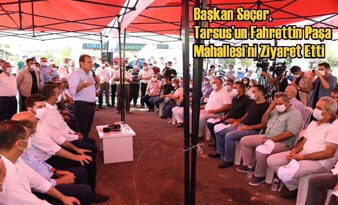 Başkan Seçer, Tarsus'un Fahrettin Paşa Mahallesi'ni Ziyaret Etti