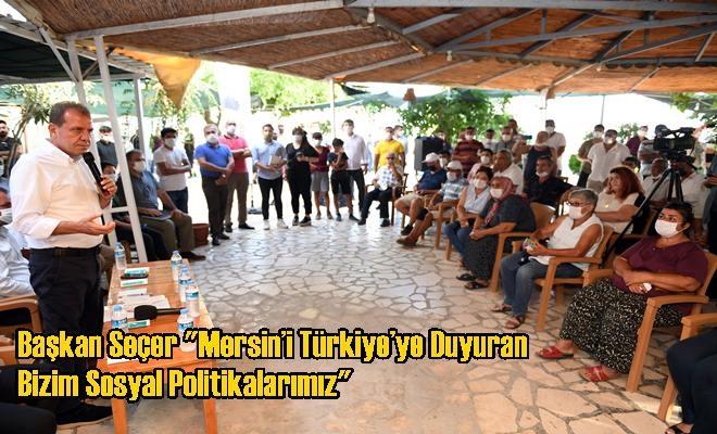 """Başkan Seçer """"Mersin'i Türkiye'ye Duyuran Bizim Sosyal Politikalarımız"""""""