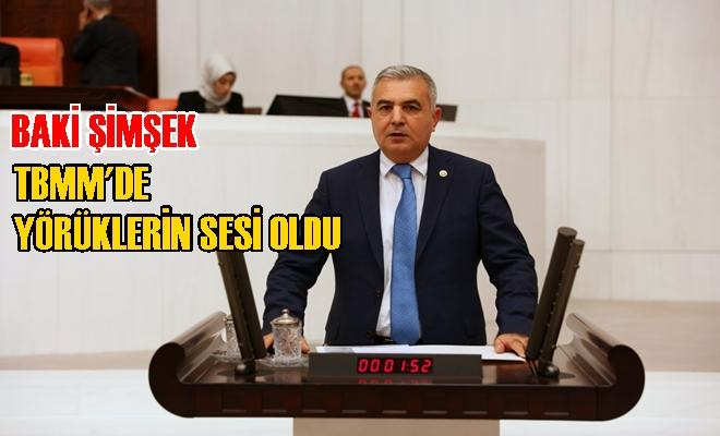 MHP Milletvekili Baki Şimşek,TBMM Yörüklerin Sesi Oldu