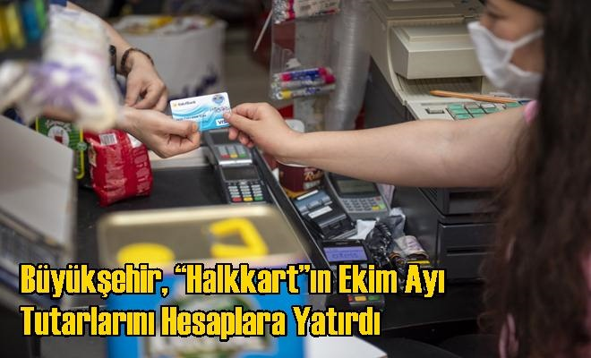 """Büyükşehir, """"Halkkart""""ın Ekim Ayı Tutarlarını Hesaplara Yatırdı"""
