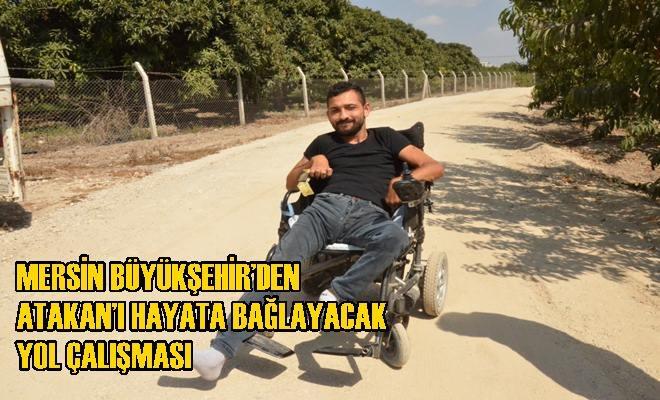 Mersin Büyükşehir'den Atakan'ı Hayata Bağlayacak Yol Çalışması