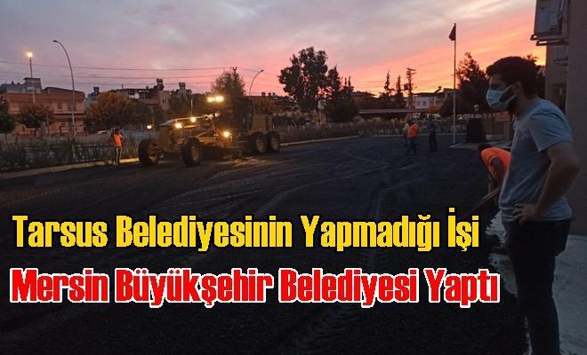 Tarsus Belediyesinin Yapmadığı İşi Mersin Büyükşehir Belediyesi Yaptı