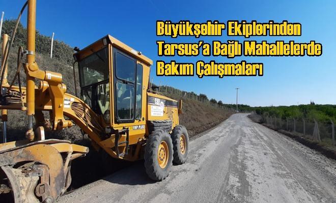 Büyükşehir Ekiplerinden Tarsus'a Bağlı Mahallelerde Bakım Çalışmaları