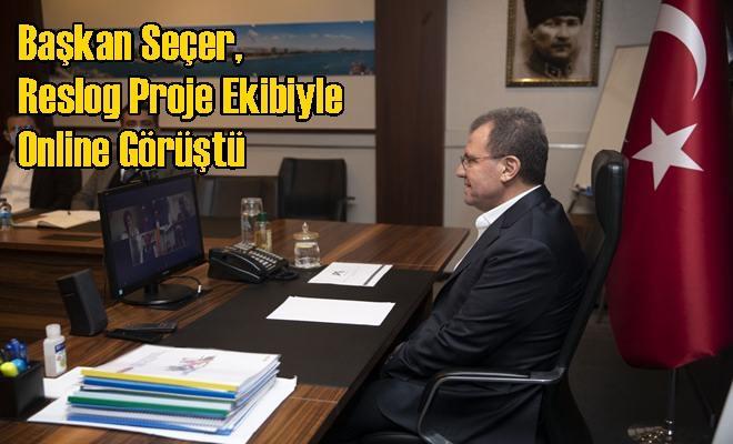 Başkan Seçer, Reslog Proje Ekibiyle Online Görüştü