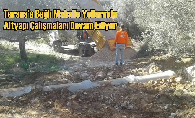 Tarsus'a Bağlı Mahalle Yollarında Altyapı Çalışmaları Devam Ediyor