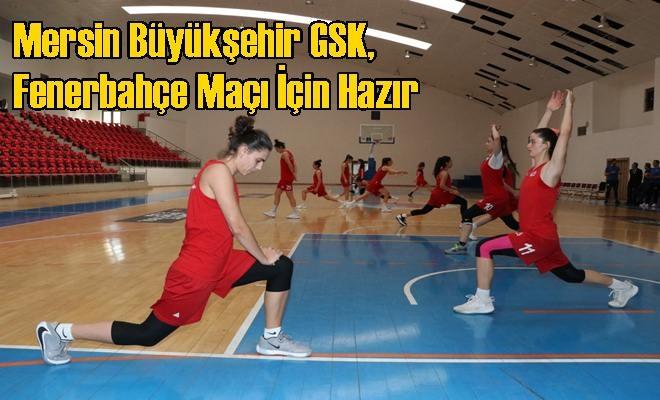 Mersin Büyükşehir GSK, Fenerbahçe Maçı İçin Hazır